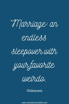 15 Happy, Joyful Quotes on Marriage - Marriage: an endless sleepover with your favorite weirdo. - Unknown