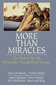 More Than Miracles: The State of the Art of Solution-Focused Brief Therapy (Haworth Brief Therapy): Steve de Shazer, Yvonne Dolan: Social Work Books, Solution Focused Therapy, Therapy Tools, Therapy Ideas, Page Turner, State Art, Book Worms, Counseling, The Book