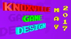 Knoxville Game Design May 2017