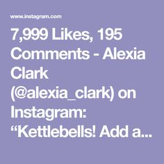 """7,999 Likes, 195 Comments - Alexia Clark (@alexia_clark) on Instagram: """"Kettlebells! Add any of these combos to your workout or complete them as a circuit! 40 seconds on…"""""""