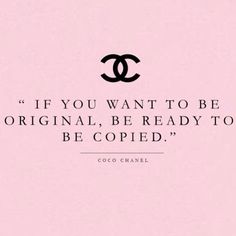 Be original COCO CHANEL Be yourself. There's no one that is better than being you than you! #Pashion4Fashion