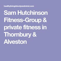 Sam Hutchinson Fitness-Group & private fitness in Thornbury & Alveston
