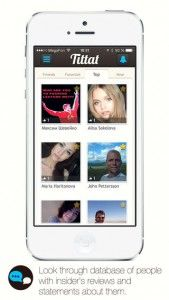 Tittat - This app is designed for users to find out other people's viewpoints on them while also sharing their own viewpoints on others. Created as a social networking app, Tittat is used by being directly attached to your Facebook account, making the signup process fairly simple. It can also be used to get others' opinions on you or their opinions on the guy/girl you wish you were dating. Click the image for our full review.
