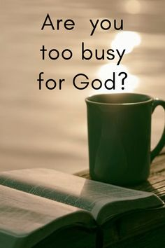 Are you too busy for God.