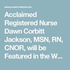 Acclaimed Registered Nurse Dawn Corbitt Jackson, MSN, RN, CNOR, will be Featured in the Worldwide Leaders in Healthcare
