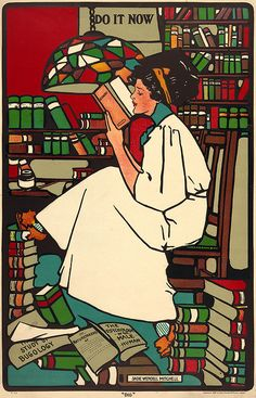 """Dig"", 1909. Sadie Wendell Mitchell. Poster by Mitchell showing a woman sitting in a room filled with books reading a work titled Economy. A sign with text ""Do It Now"" hangs on the wall above the woman's head. Part of the artist's ""Girls Will Be Girls"" poster series. Chromolithograph by Close, Graham, & Scully, Inc., New York, 1909. From the Library of Congress."