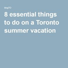 8 essential things to do on a Toronto summer vacation