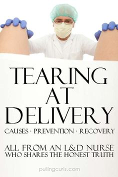Tearing during birth -- how to prevent it have a good recovery and enjoy your childbirth and baby. Pregnancy / labor / delivery