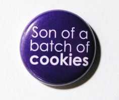 Son of a Batch of Cookies - 1 inch Button, Pin or Magnet via Etsy