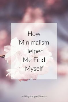 How minimalism helped me find myself decluttering tips and minimalist life ideas for organizing your home. Minimalism inspiration and tutorials. How to be a minimalist. Simple living. Tips for a cleaner home.