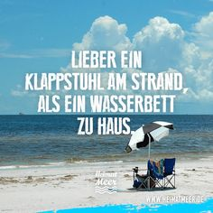 Lieber ein Klappstuhl am Strand, als ein Wasserbett zu Haus.