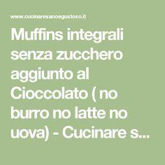 Muffins integrali senza zucchero aggiunto al Cioccolato ( no burro no latte no uova) - Cucinare sano e gustoso Robot, Latte, Math Equations, Cupcake, Muffin, Cupcakes, Cupcake Cakes, Muffins, Robots