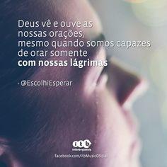"""""""Deus vê e ouve as nossas orações, mesmo quando somos capazes de orar somente com nossas lágrimas"""" -EscolhiEsperar"""