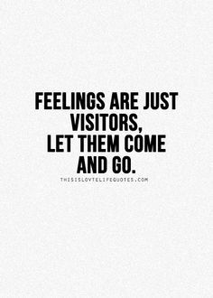 feelings are just visitors, let them come and go // inspirational