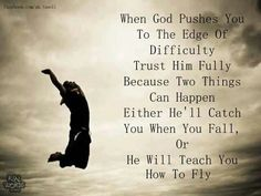 Um, I love this. I heard this about 2 years ago and it has stuck with me ever since. Let's just jump and go for it. The Lord will teach us how to fly.