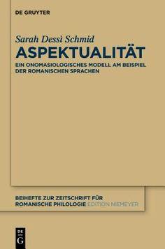 Aspektualität : ein onomasiologisches Modell am Beispiel der romanischen Sprachen / Sarah Dessì Schmid. De Gruyter, cop. 2014