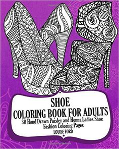Shoe Coloring Book For Adults 30 Hand Drawn Paisley And Henna Ladies Fashion Coloroing