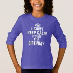 I can't keep calm it's my 11th birthday T-Shirt - click/tap to personalize and buy