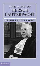 The life of Sir Hersch Lauterpacht, QC, FBA, LLD