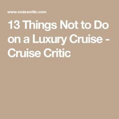13 Things Not to Do on a Luxury Cruise - Cruise Critic