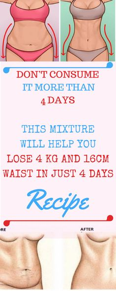 DON'T CONSUME IT Don't Consume It More Than 4 Days: This Mixture Will Help You Lose 4 KG And 16Cm Waist In Just 4 Days- RecipeTHAN 4 DAYS