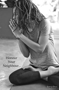 sabriyasimonphotography:  Photo Title: ~ Honour Your Neighbour ~    … And we get so caught up in our daily rituals/practices/journey… that we don't take the time to acknowledge our neighbours and the ones around us who are also on their own personal trod… Lest we forget that this body is a vehicle for our Soul's Divine Higher purpose… Allow the gift of this flesh to help us… not distract us… to the realization of our Oneness…