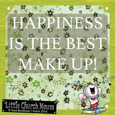 ♡♡♡ Happiness is the best make up! Amen...Little Church Mouse 3 June 2016 ♡♡♡