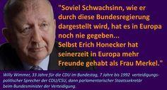 Soviel Schwachsinn, wie er durch diese Bundesregierung dargestellt wird, hat es in Europa noch nie gegeben... Selbst Erich Honecker hat seinerzeit in Europa mehr Freunde gehabt als Frau Merkel.