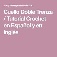 Cuello Doble Trenza / Tutorial Crochet en Español y en Inglés
