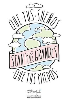 Que tus sueños sean más grandes que tus miedos- May your dreams be bigger than your fears!