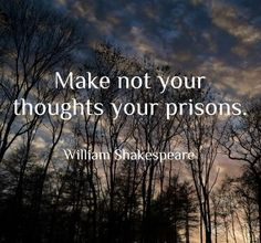 William Shakespeare quotes: make not your thoughts your prisons. ~ By William Shakespeare… Julius Caesar Shakespeare Quotes, Shakespeare Quotes About Death, Shakespeare Quotes On Friendship, Romantic Shakespeare Quotes, Shakespeare Tattoo, Poetry Shakespeare, Shakespeare Wedding, Oscar Wilde, William Shakespeare