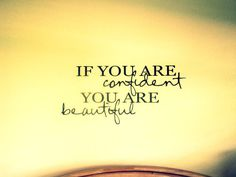 Google Image Result for http://www.pics22.com/wp-content/uploads/2012/05/if-you-are-confident-you-are-beautiful-beauty-quote.jpg