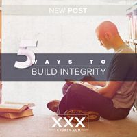5 Ways To Build Integrity | XXXCHURCH.COM