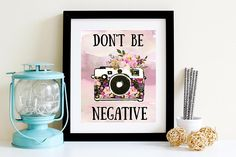 Don't Be Negative Printable   8x10 Digital Download Print  Floral Watercolor- Camera-  Quote Art- Home Decor- Printable Art