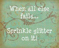 When all else fails ... sprinkle glitter on it !