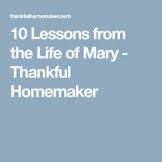 10 Lessons from the Life of Mary - Thankful Homemaker