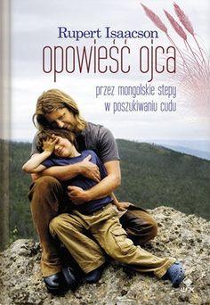 Rupert Isaacson - Opowieść ojca. Przez mongolskie stepy w poszukiwaniu cudu