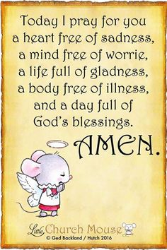 Today I pray for you: a heart free of Sadness, a mind free of worrie, a life full of gladness, a body free of illness, and a day full of God's blessings. Prayer Verses, Bible Prayers, Catholic Prayers, Faith Prayer, Prayer Quotes, Faith In God, Faith Quotes, Spiritual Quotes, Bible Quotes