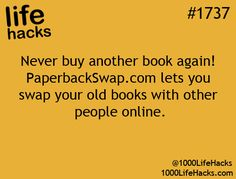 "Free Books!: ""Never buy another book again!  PaperbackSwap.com lets you swap your old books with other people online."" – life hacks #1737 via 1000 Life Hacks"