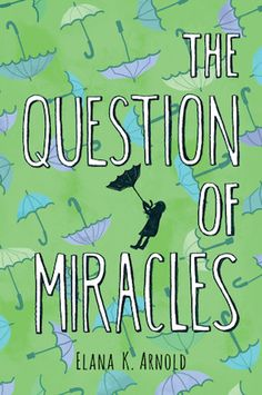 Kelly's Pick: The Question of Miracles, Elana K. Arnold