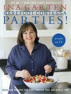 Barefoot Contessa Parties Ideas and Recipes for Easy Parties That Are Really Fun