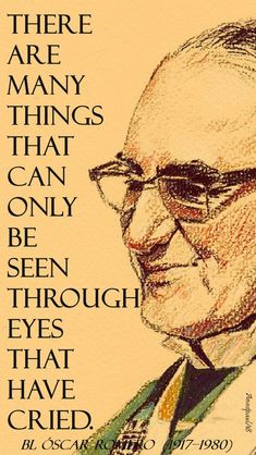 """There are many things that can only be seen through eyes that have cried."" Blessed Óscar Arnulfo Romero y Galdámez (1917–1980)...#mypic"