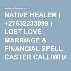 NATIVE HEALER ( +27632233099 ) LOST LOVE MARRIAGE & FINANCIAL SPELL CASTER CALL/WHATSAPP DR.HATIB - NWsource Classifieds Native Healer, Voodoo Spells, Lost Love Spells, Spell Caster, Love And Marriage, Spelling, African, Games