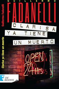 CLARISA YA TIENE UN MUERTO (Spanish Edition),  Guillermo Fadanelli, B00O97OF6A, 11/2/15