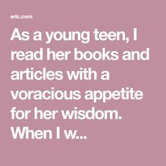As a young teen, I read her books and articles with a voracious appetite for her wisdom. When I w...