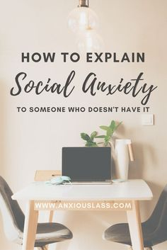How to explain social anxiety to someone who doesn't have it - How to talk to people about your social anxiety.