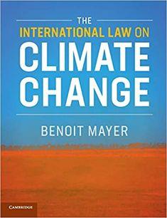 The international law on climate change / Benoit Mayer. Cambridge University Press (28 junio 2018) Climate Change Pdf, Good Books, Books To Read, Law Books, Cambridge University, Student Studying, Book Format, Textbook, Ebooks