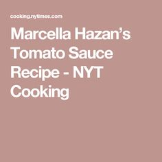 Marcella Hazan's Tomato Sauce Recipe - NYT Cooking
