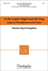 At the Lamb's High Feast We Sing/Songs of Thankfulness and Praise (Choral Score)