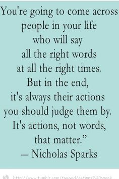 Words mean nothing when it comes down to it actions speak louder